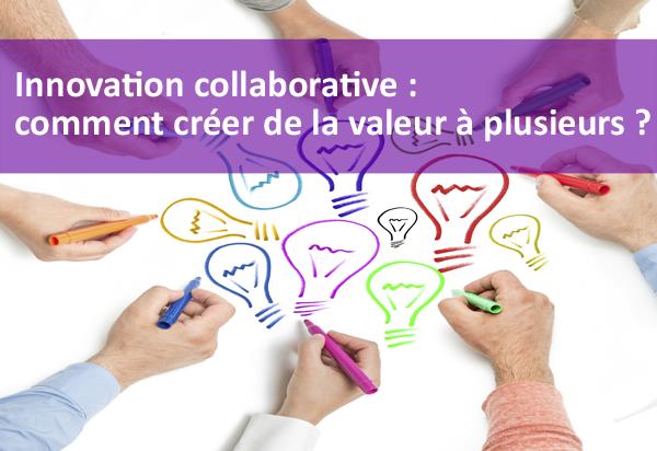 Innovation collaborative : comment créer de la valeur à plusieurs